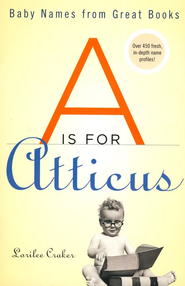 A is For Atticus: Baby Names from Great Books  -     By: Lorilee Craker