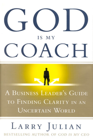 God Is My Coach: A Business Leader's Guide to Finding Clarity in An Uncertain World  -     By: Larry Julian