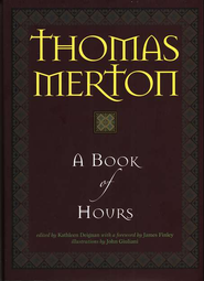 A Book of Hours  -              By: Thomas Merton                   Illustrated By: John Giuliani