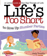 Life's too Short to Give up Slumber Parties: A Little Look at the Big Things in Life - eBook  -     By: Judy Gordon