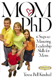Mom Ph.D.: A Simple 6 Step Course on Leadership Skills for Moms - eBook  -     By: Teresa Bell Kindred