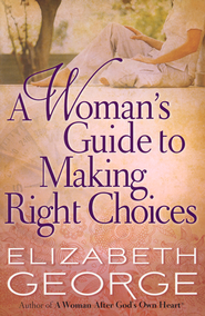 A Woman's Guide to Making Right Choices  -              By: Elizabeth George