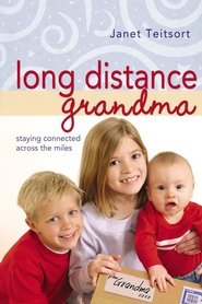 Long Distance Grandma: Staying Connected Across the Miles - eBook  -     By: Janet Teitsort
