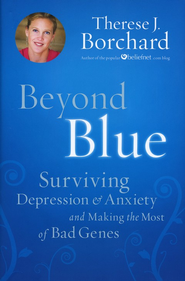 Beyond Blue: Surviving Depression & Anxiety and Making the Most of Bad Genes  -     By: Therese J. Borchard