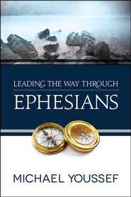 Leading the Way Through Ephesians  -              By: Michael Youssef