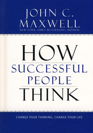 How Successful People Think: Change Your Thinking, Change Your Life  -     By: John C. Maxwell