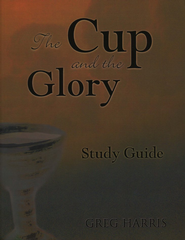 The Cup and the Glory Study Guide  -     By: Greg Harris