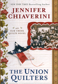 The Union Quilters, An Elm Creek Quilts Novel   -              By: Jennifer Chiaverini