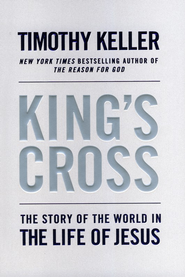 King's Cross: The Story of the World in the Life of Jesus  -     By: Timothy Keller