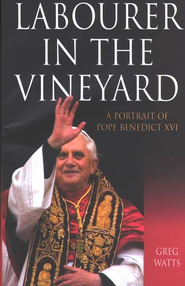 Labourer in the Vineyard: A Portrait of Pope Benedict  XVI  -     By: Greg Watts