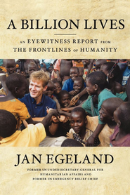 A Billion Lives: An Eyewitness Report from the Frontlines of Humanity - eBook  -     By: Jan Egeland