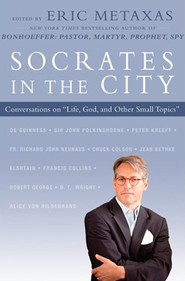 Socrates in the City: Conversations on Life, God, and Other Small Topics  -     By: Eric Metaxas