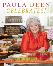 Paula Deen Celebrates!: Best Dishes and Best Wishes for the Best Times of Your Life - eBook  -     By: Paula Deen, Martha Nesbit
