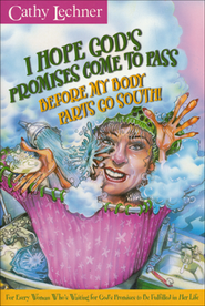 I Hope God's Promises Come to Pass, Before My Body Parts Go South!  -     By: Cathy Lechner