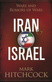 Iran & Israel: Wars and Rumors of Wars   -              By: Mark Hitchcock