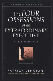 Obsessions of an Extraordinary Executive: The Four Disciplines at the Heart of Making Any Organization  -     By: Patrick Lencioni