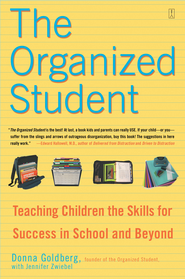 The Organized Student: Teaching Children the Skills for Success in School and Beyond - eBook  -     By: Donna Goldberg, Jennifer Zwiebel