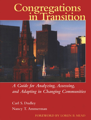 Congregations in Transition: A Guide for Analyzing,  Assessing, And Adapting in Changing Communities  -     By: Carl Dudley, Nancy T. Ammerman