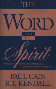 The Word And The Spirit   -              By: Paul Cain, R.T. Kendall