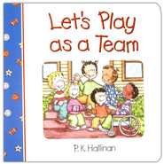Let's Play as a Team, Board Book   -     By: P.K. Hallinan     Illustrated By: P.K. Hallinan