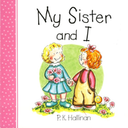 My Sister and I, Board Book   -     By: P.K. Hallinan     Illustrated By: P.K. Hallinan