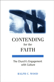 Contending for the Faith: The Church's Engagement with Culture   -     By: Ralph C. Wood