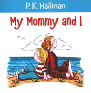 My Mommy and I   -     By: P.K. Hallinan     Illustrated By: P.K. Hallinan
