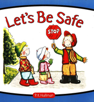 Let's Be Safe  -              By: P.K. Hallinan                   Illustrated By: P.K. Hallinan