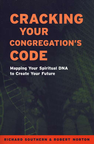 Cracking Your Congregation's Code: Mapping Your   Spiritual DNA to Create Your Future  -     By: Richard Southern, Robert Norton