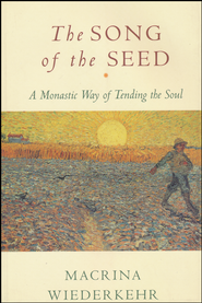 The Song of the Seed: A Monastic Way of Tending the Soul  -     By: Macrina Wiederkehr