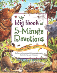 My Big Book of 5-Minute Devotions: Celebrating God's World  -     By: Pamela Kennedy, Douglas Kennedy     Illustrated By: Amy Wummer