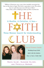 The Faith Club: A Muslim, A Christian, A Jew- Three Women Search for Understanding - eBook  -     By: Ranya Idliby, Suzanne Oliver, Priscilla Warner