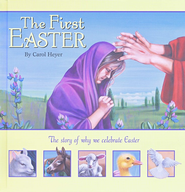 The First Easter: The Story of Why We Celebrate Easter   -     By: Carol Heyer