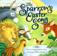The Sparrow's Easter Song  -     By: Michelle Medlock Adams     Illustrated By: Marion Eldridge