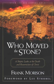 Who Moved the Stone?   -     By: Frank Morison