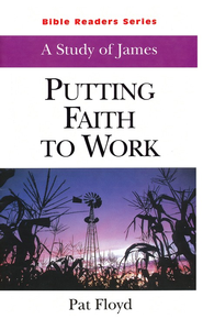Putting Faith to Work: James (Student)  -     By: Pat Floyd