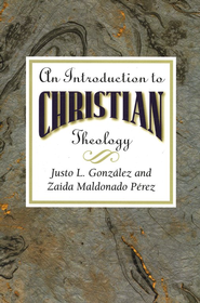 Introduction to Christian Theology  -     By: Justo L. Gonzalez