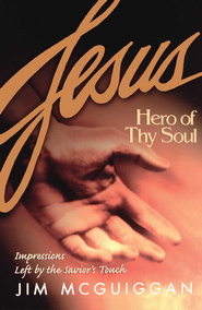 Jesus, Hero of Thy Soul - eBook  -     By: Jim McGuiggan