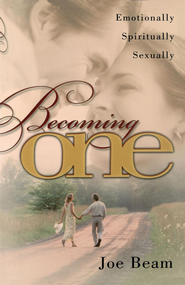 Becoming One: Emotionally, Physically, Spiritually - eBook  -     By: Joe Beam