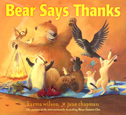 Bear Says Thanks  -              By: Karma Wilson                   Illustrated By: Jane Chapman
