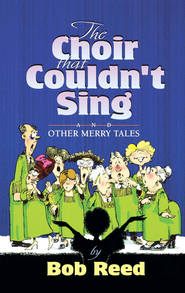 The Choir that Couldn't Sing - eBook  -     By: Bob Reed
