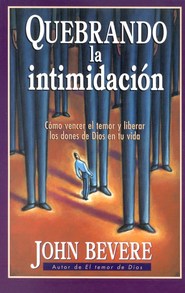 Quebrando la Intimidaci&#243n  (Breaking Intimidation)  -     By: John Bevere