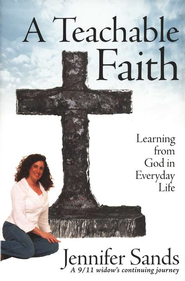 A Teachable Faith: A 9/11 widow's continuing journey   -              By: Jennifer Sands