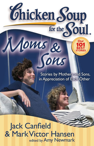 Moms & Sons-Stories By Mothers and Sons, In Appreciation of Each Other  -     By: Jack Canfield, Mark Victor Hansen, Amy Newmark