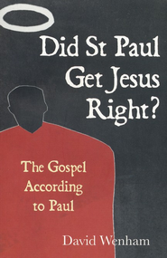 Did St. Paul Get Jesus Right?  -     By: David Wenham