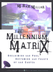 The Millennium Matrix: Reclaiming the Past, Reframing the Future of the Church  -              By: Rex Miller