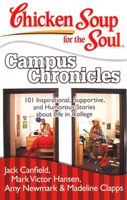 Campus Chronicles-101 Real College Stories From Real College Students  -     By: Jack Canfield, Mark Victor Hansen, Amy Newmark