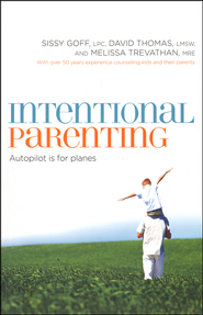 Intentional Parenting: Autopilot Is for Planes  -              By: Sissy Goff, David Thomas, Melissa Trevathan