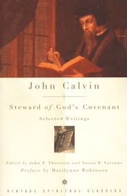 John Calvin: Steward of God's Covenant, Selected Writings  -              By: John Calvin