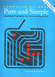 Computer Science Pure and Simple Book 2 for  Homeschoolers, Second Edition, Grade 7 and Up (with Instructions for Obtain  ing Complementary Software)  -     By: Phyllis Wheeler, Don Sleeth